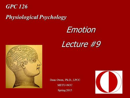 GPC 126 Physiological Psychology Dean Owen, Ph.D., LPCC METU-NCC Spring 2015 Emotion Lecture #9.