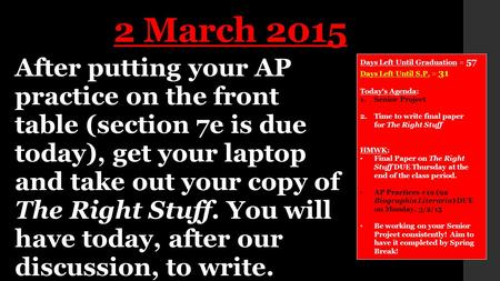 After putting your AP practice on the front table (section 7e is due today), get your laptop and take out your copy of The Right Stuff. You will have today,