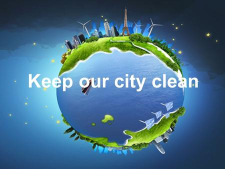 Keep our city clean.