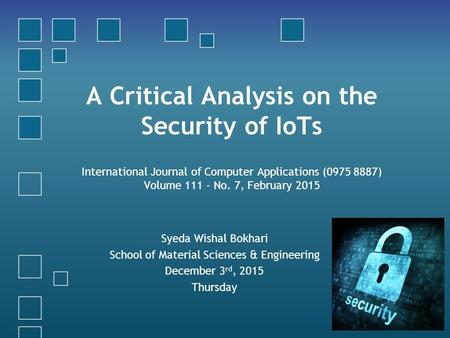 A Critical Analysis on the Security of IoTs International Journal of Computer Applications (0975 8887) Volume 111 - No. 7, February 2015 Syeda Wishal Bokhari.