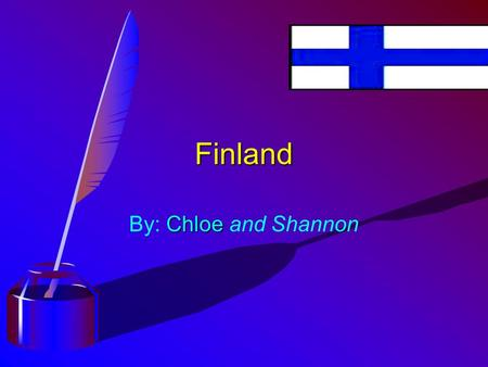 Finland Chloe By: Chloe and Shannon Location Location ¥Finland is in Northern Europe. ¥The capital city is Helsinki. ¥Norway, Russia and Sweden share.