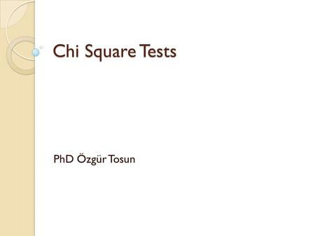 Chi Square Tests PhD Özgür Tosun. IMPORTANCE OF EVIDENCE BASED MEDICINE.