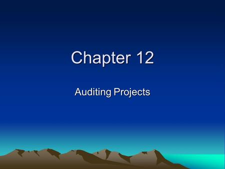 Chapter 12 Auditing Projects. Project Audit The project audit is a thorough examination of the management of a project, its methodology and procedures,
