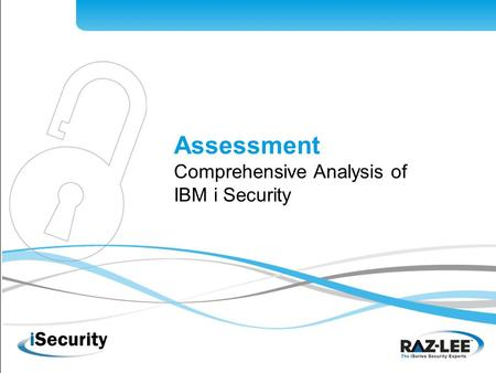 1 Assessment Comprehensive Analysis of IBM i Security.