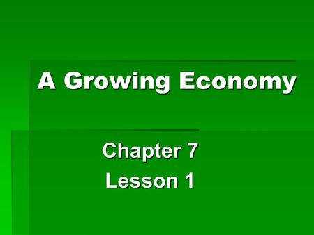 A Growing Economy Chapter 7 Lesson 1. Developing Industry  Alabama had everything it needed to develop industry, or the production of goods.  We had.