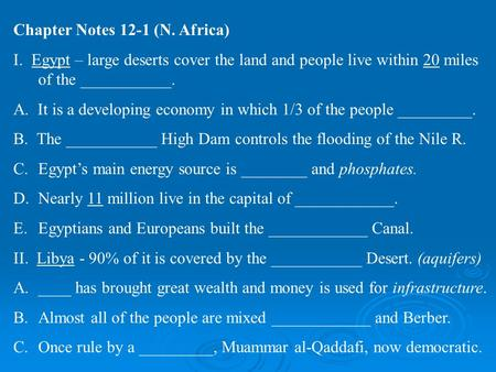 Chapter Notes 12-1 (N. Africa) I. Egypt – large deserts cover the land and people live within 20 miles of the ___________. A. It is a developing economy.