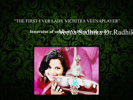 """THE FIRST EVER LADY VICHITRA VEENAPLAYER"" Innovator of smallest Vichitra Veena ever Veena Sadhika Dr.Radhika."