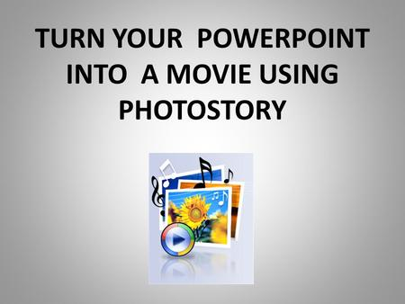 TURN YOUR POWERPOINT INTO A MOVIE USING PHOTOSTORY.