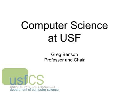 Computer Science at USF Greg Benson Professor and Chair.