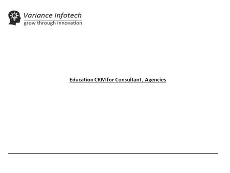 _________________________________________________________________________ Education CRM for Consultant, Agencies.