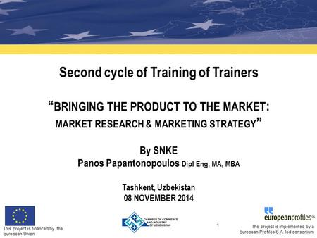 This project is financed by the European Union 1 The project is implemented by a European Profiles S.A. led consortium Second cycle of Training of Trainers.