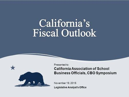 Legislative Analyst's Office Presented to: November 19, 2015 California Association of School Business Officials, CBO Symposium 0.
