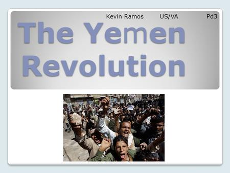 The Yemen Revolution Kevin Ramos US/VA Pd3. Location & Map Location & Map Yemen is west of Oman, North of the Gulf of Aden and the Arabian sea, east of.