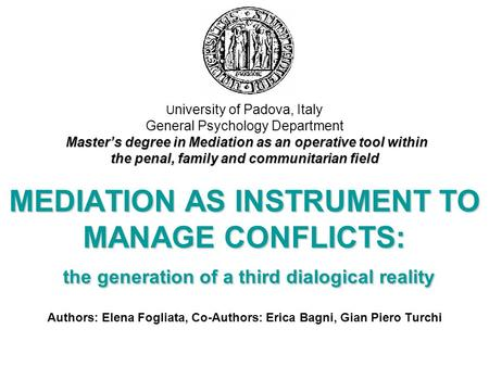 Master's degree in Mediation as an operative tool within the penal, family and communitarian field MEDIATION AS INSTRUMENT TO MANAGE CONFLICTS: the generation.