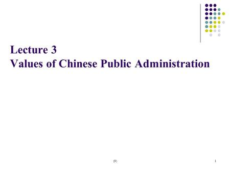 (9)1 Lecture 3 Values of Chinese Public Administration.