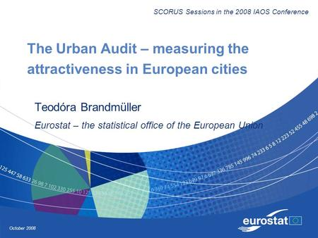October 2008 The Urban Audit – measuring the attractiveness in European cities Teodóra Brandmüller Eurostat – the statistical office of the European Union.
