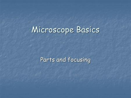 Microscope Basics Parts and focusing. Label the Compound Light Microscope (Handout) Ocular lens Body Tube Coarse Adjustment Knob Fine adjustment Knob.