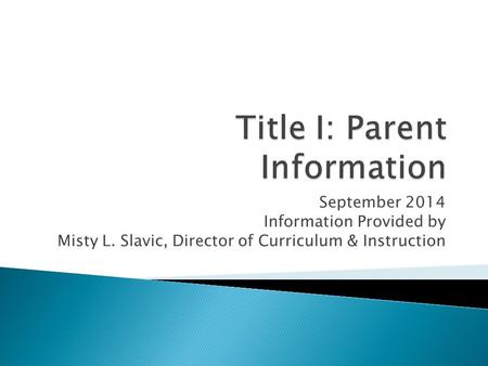 September 2014 Information Provided by Misty L. Slavic, Director of Curriculum & Instruction.