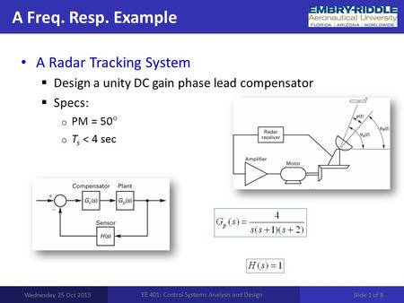A Freq. Resp. Example Wednesday 25 Oct 2013 EE 401: Control Systems Analysis and Design A Radar Tracking System  Design a unity DC gain phase lead compensator.
