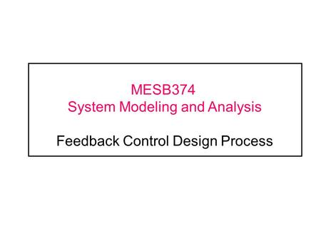 MESB374 System Modeling and Analysis Feedback Control Design Process.