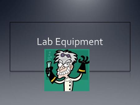 Lab Goggles Lab Coat/ apron Gloves Fire Extinguisher.