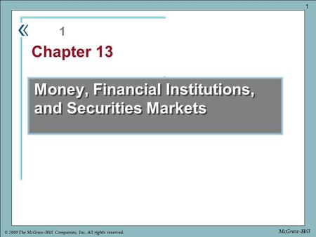 Part Chapter © 2009 The McGraw-Hill Companies, Inc. All rights reserved. 1 McGraw-Hill Money, Financial Institutions, and Securities Markets 1 Chapter.