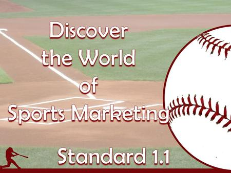  Students will discover the world of sports marketing and the use of marketing to promote sports and non-sports businesses in sports.
