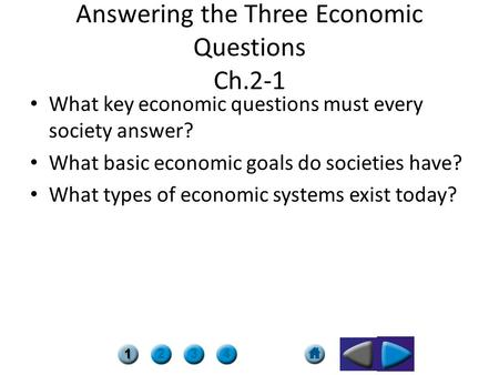 Answering the Three Economic Questions Ch.2-1 What key economic questions must every society answer? What basic economic goals do societies have? What.