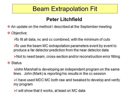 Beam Extrapolation Fit Peter Litchfield  An update on the method I described at the September meeting  Objective;  To fit all data, nc and cc combined,