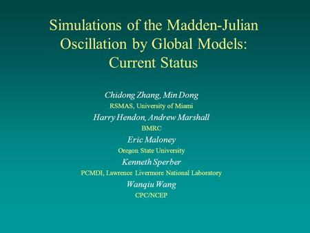Simulations of the Madden-Julian Oscillation by Global Models: Current Status Chidong Zhang, Min Dong RSMAS, University of Miami Harry Hendon, Andrew Marshall.