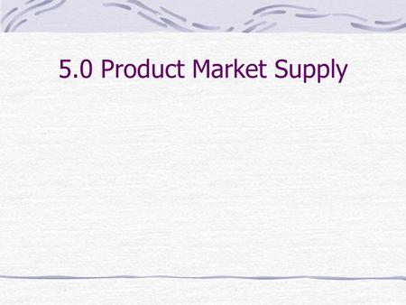 5.0 Product Market Supply. 5.1.1 Economists argued for years about the shape of the supply line 1817- David Ricardo – Principles of a Political Economy.