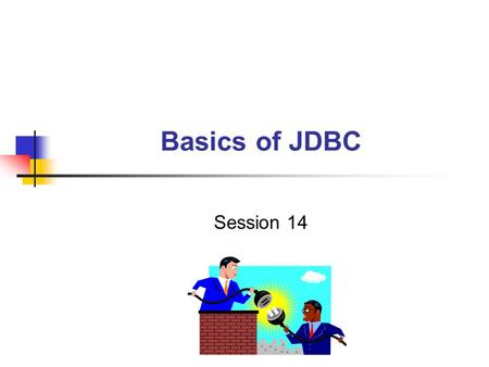 Basics of JDBC Session 14. Basics of JDBC / 2 of 23 Objectives Describe ODBC Discuss what is JDBC Discuss why we need JDBC Describe the java.sql package.