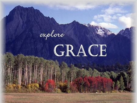 "TRANSFORMED BY GRACE. Origin of Grace ""This grace was given us in Christ Jesus before the beginning of time, but it has now been revealed through the."