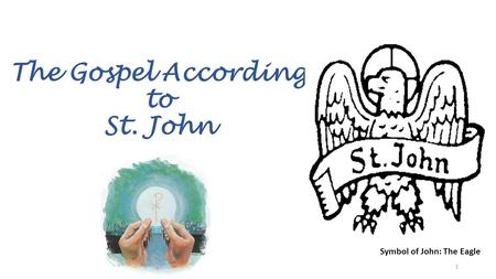 The Gospel According to St. John Symbol of John: The Eagle 1.