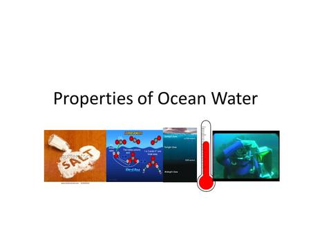 Properties of Ocean Water. Salinity Where is the saltiest body of water in the world? Salinity in the ocean is between 34 and 37 ppt. That would be about.