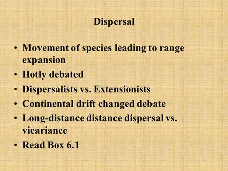 Dispersal Movement of species leading to range expansion Hotly debated
