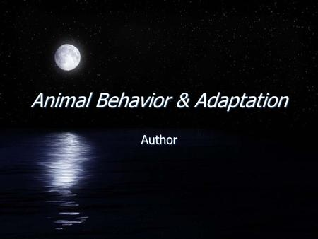 Animal Behavior & Adaptation Author. Contents FEffects of Living and Non-Living things on animalsEffects of Living and Non-Living things on animals FDifferences.
