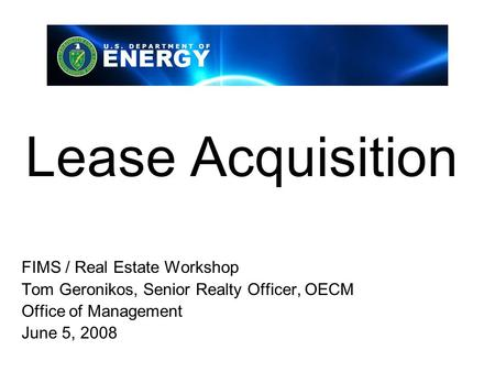 Lease Acquisition FIMS / Real Estate Workshop Tom Geronikos, Senior Realty Officer, OECM Office of Management June 5, 2008.