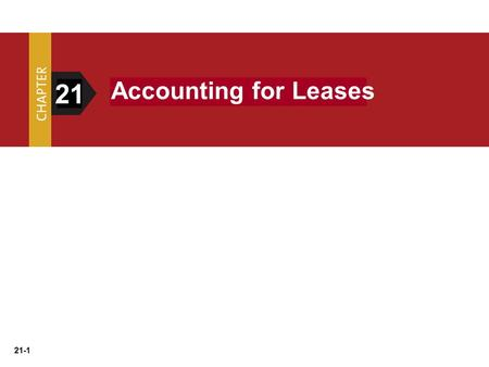 21-1 21 Accounting for Leases. 21-2 Largest group of leased equipment involves:  Information technology  Transportation (trucks, aircraft, rail)  Construction.