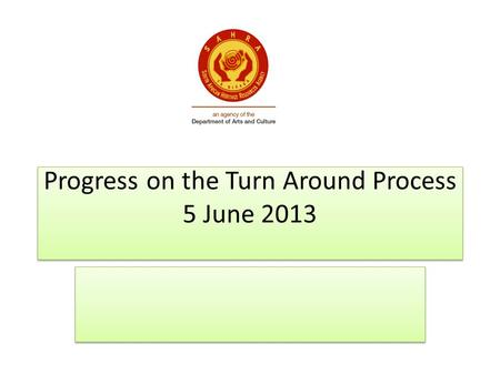 Progress on the Turn Around Process 5 June 2013. Strategy  Turn Around Strategy developed and approved by Council  All approved vacant post were filled.