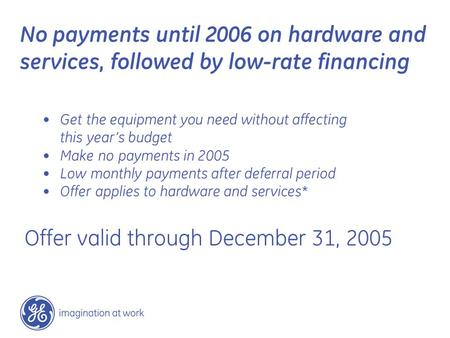 Offer valid through December 31, 2005 No payments until 2006 on hardware and services, followed by low-rate financing Get the equipment you need without.