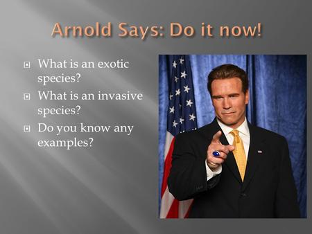  What is an exotic species?  What is an invasive species?  Do you know any examples?