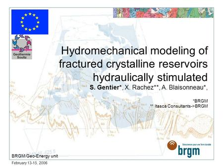 February 13-15, 2006 Hydromechanical modeling of fractured crystalline reservoirs hydraulically stimulated S. Gentier*, X. Rachez**, A. Blaisonneau*,