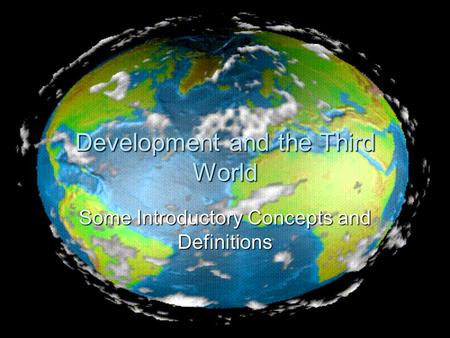 Development and the Third World Some Introductory Concepts and Definitions.