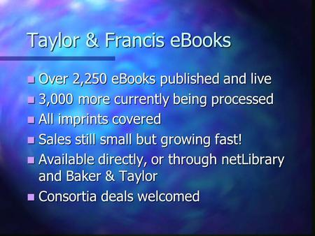 Taylor & Francis eBooks Over 2,250 eBooks published and live Over 2,250 eBooks published and live 3,000 more currently being processed 3,000 more currently.