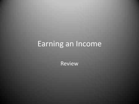 Earning an Income Review. A purposeful course of action or purpose in life that generally provides income.