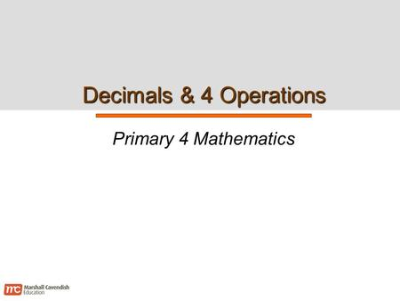 Decimals & 4 Operations Primary 4 Mathematics. Decimals & 4 Operations 2 Chapter Learning Outcomes  Addition with decimals  Subtraction with decimals.