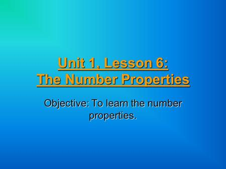Unit 1, Lesson 6: The Number Properties Objective: To learn the number properties.