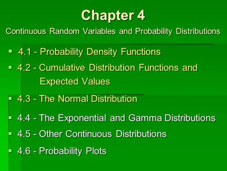 Chapter 4 Continuous Random Variables and Probability Distributions  4.1 - Probability Density Functions.2 - Cumulative Distribution Functions and E Expected.