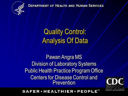 Quality Control: Analysis Of Data Pawan Angra MS Division of Laboratory Systems Public Health Practice Program Office Centers for Disease Control and.